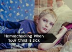 Homeschooling When Your Child is Sick