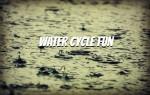 Water Cycle Fun