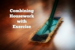 Combining Housework with Exercise