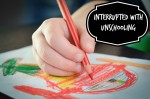 Interrupted with Unschooling