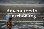Adventures in Unschooling