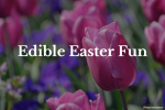 Edible Easter fun