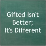Gifted Isn't Better;  It's Different