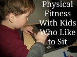 Physical Fitness With Kids Who Like to Sit