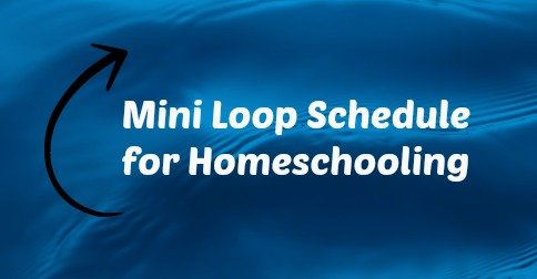 Mini Loop Schedule for Homeschooling