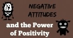 Negative Attitudes and the Power of Positivity