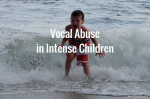 Vocal Abuse in Intense Children