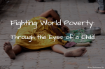 Fighting World Poverty: Through the Eyes of a Child