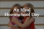 An Ideal Homeschool Day
