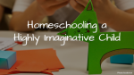 Homeschooling a Highly Imaginative Child