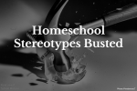 Homeschool Stereotypes Busted