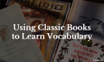 Using Classic Books to Learn Vocabulary