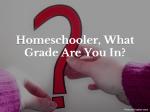 Homeschooler, What Grade Are You In?