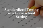 Standardized Testing in a Homeschool Setting