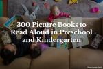 300 Picture Books to Read Aloud in Preschool and Kindergarten