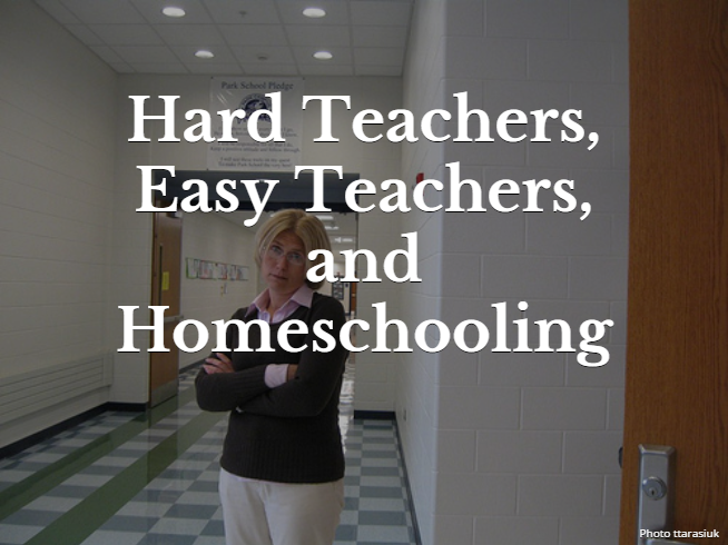 Hard Teachers, Easy Teachers, and Homeschooling