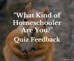 """What Kind of Homeschooler Are You?"" Quiz Feedback"