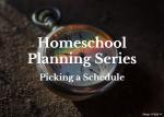 Homeschool Planning Series:  Picking a Schedule