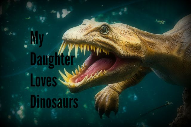 My Daughter Loves Dinosaurs