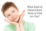 What Kind of Homeschool Mom or Dad Are You?
