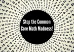 Stop the Common Core Math Madness!
