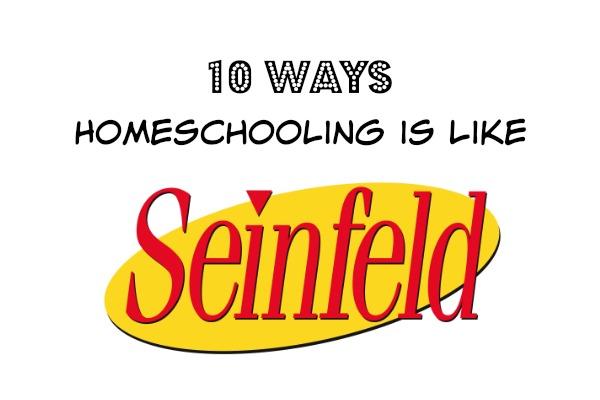 10 Ways Homeschooling Is Like Seinfeld