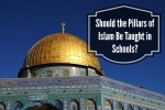 Should the Pillars of Islam Be Taught in Schools?