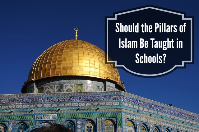 Should the Pillars of Islam Be Taught in Schools