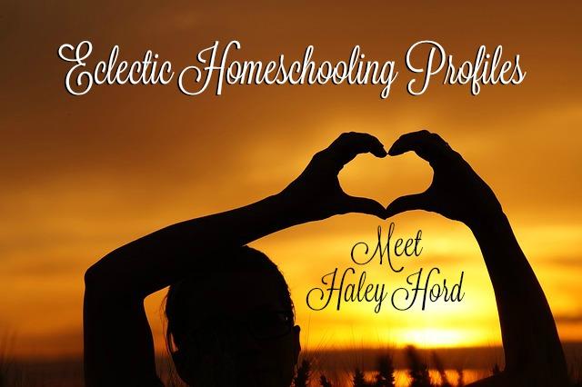 eclectic homeschooling profiles Haley Hord