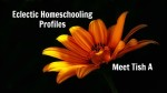 Eclectic Homeschooling Profiles:  Meet Tish A