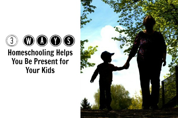 3 Ways Homeschooling Helps You Be Present for Your Kids