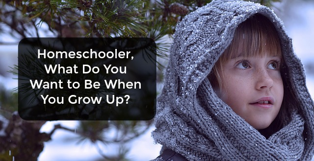 Homeschooler What Do You Want to Be When You Grow Up
