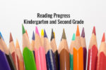 Reading Progress – Kindergarten and Second Grade