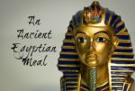 An Ancient Egyptian Meal