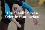 Unschooling in an Eclectic Homeschool